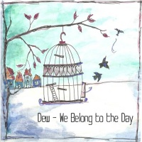 We belong to the day  - DEW