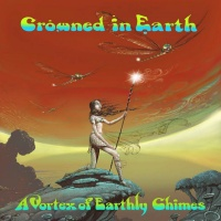 A vortex of earthly chimes  - CROWNED IN EARTH