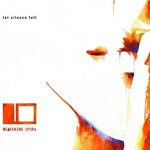 Let silence fall - DEAFENING OPERA