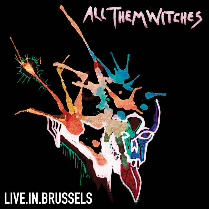 Live in Brussels - ALL THEM WITCHES