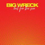 ...But for the Sun - BIG WRECK