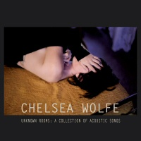 Unknown Rooms: A Collection of Acoustic Songs - CHELSEA WOLFE