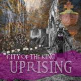 Uprising - CITY OF THE KING