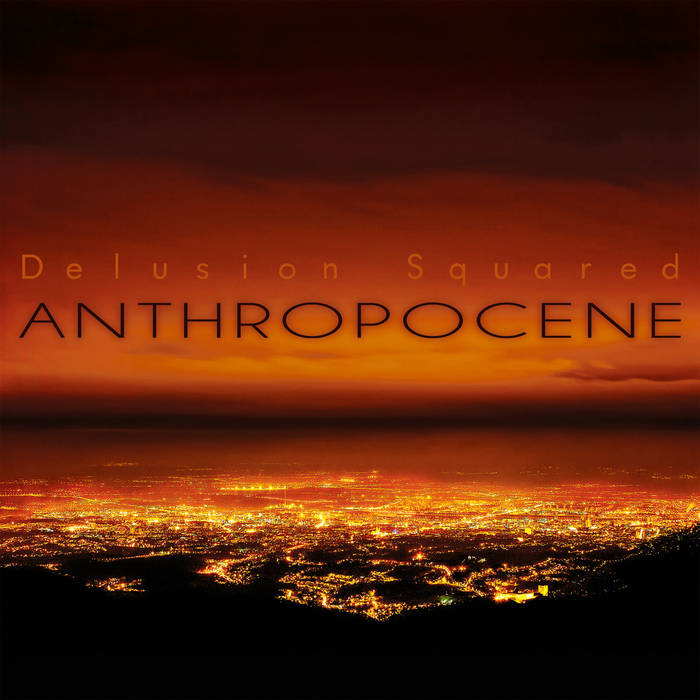 Anthropocene - DELUSION SQUARED