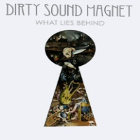 What lies behind  - DIRTY SOUND MAGNET