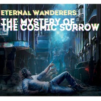 The mystery of the cosmic sorrow - ETERNAL WANDERERS
