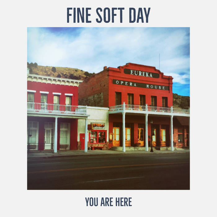 You Are Here! - FINE SOFT DAY