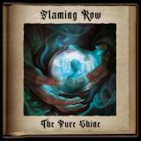 The Pure Shine - FLAMING ROW