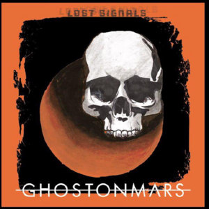 Lost Signals (EP) - GHOST ON MARS