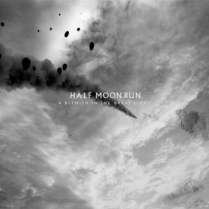A Blemish in the Great Light - HALF MOON RUN