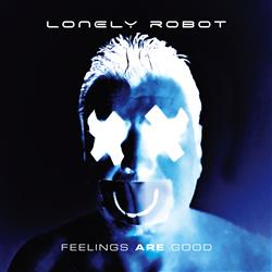 Feelings are good - LONELY ROBOT