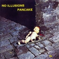 No Illusions - PANCAKE