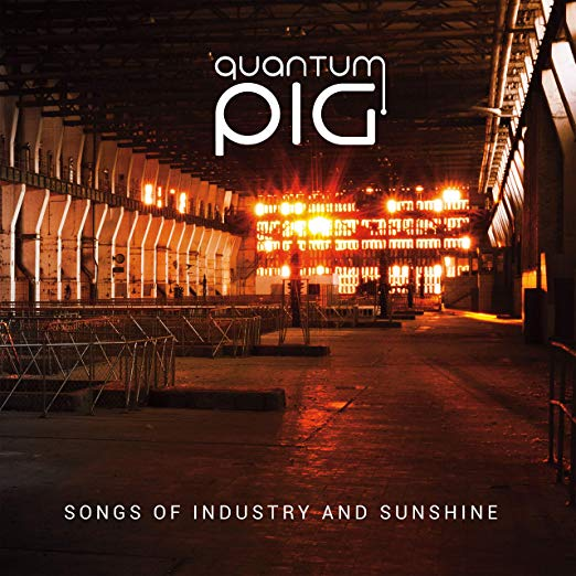Songs of Industry and Sunshine - QUANTUM PIG