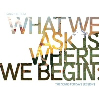 What We Ask Is Where We Begin (CD X2) - SANGUINE HUM