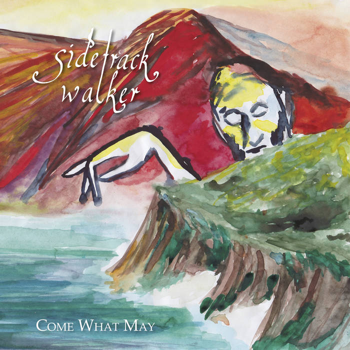 Come What May - SIDETRACK WALKER