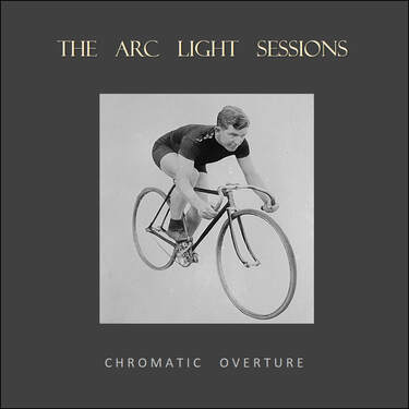 Chromatic Overture - THE ARC LIGHT SESSIONS