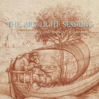 The Unintended Consequence of Memory - THE ARC LIGHT SESSIONS