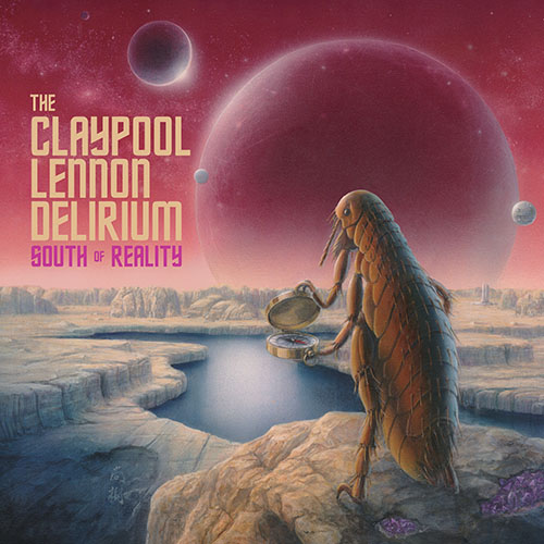 South Of Reality - THE CLAYPOOL LENNON DELIRIUM