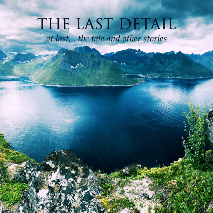 At Last...The Tale and Other Stories - THE LAST DETAILS