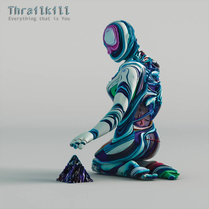 Everything that is You - THRAILKILL
