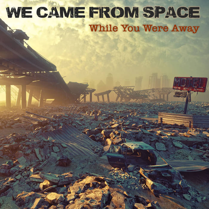 While you were away - WE CAME FROM SPACE